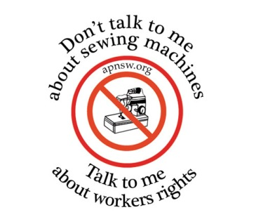 Don't talk to me about sewing machines. Talk to me about workers rights.