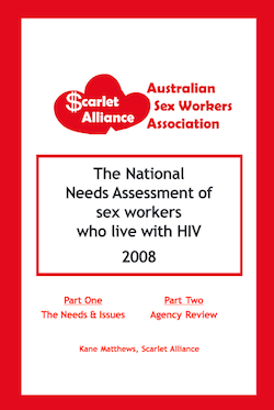 Scarlet Alliance - Australian Sex Workers Association - The National Needs Assessment of sex workers who live with HIV 2008